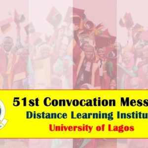 51st Convocation Message – Distance Learning Institute, UNILAG